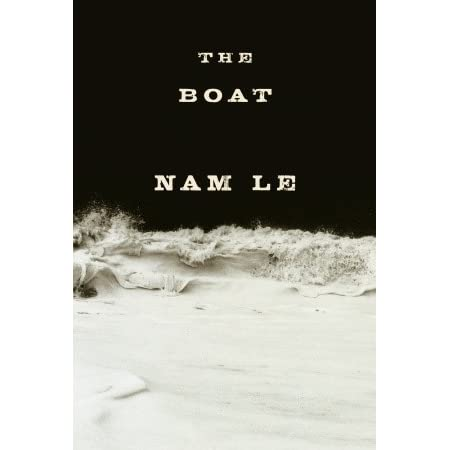 the boat nam le The boat, we return again to vietnam, and the impact of the war and its aftermath review you could totally exploit the whole vietnamese thing but nam le adroitly sidesteps any expectations.