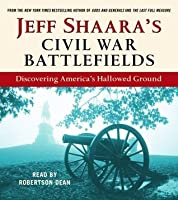 Jeff Shaara's Civil War Battlefields: Discovering America's Hallowed Ground (selections)