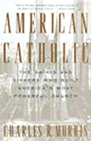 American Catholic: The Saints and Sinners Who Built America's Most Powerful Church