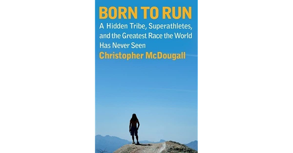born to run by christopher mcdougall essay essay Born to run by christopher timothy ross in the book born to run by christopher mcdougall the text depicts the living conditions and core ethic values of a tribe of ultrarunners compared to the best runners in the world.