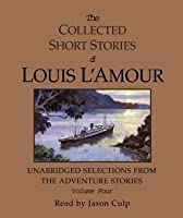 The Collected Short Stories of Louis L'Amour: Unabridged Selections from the Adventure Stories: Volume 4