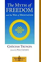 The Myth of Freedom and the Way of Meditation (Shambala Classics)