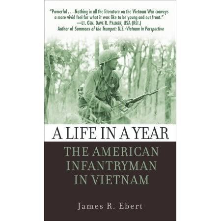 A Life In A Year The American Infantryman In Vietnam By James Ebert Reviews Discussion