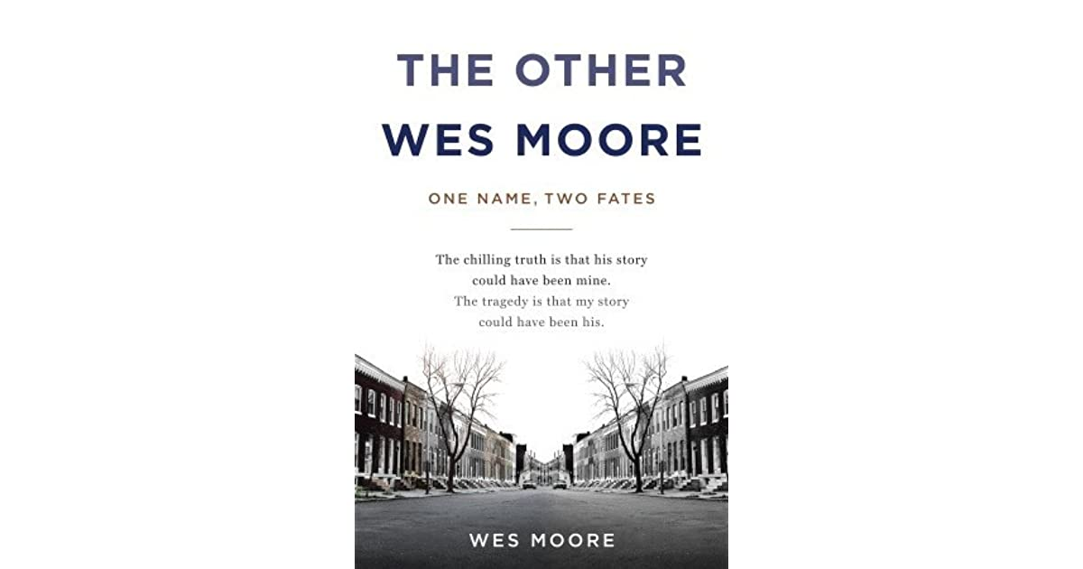 the story of two fates in the other wes moore one name two fates a book by wes moore The other wes moore: one name, two fates the other wes moore tells the story of a this was a fantastic book a compelling story of two young men.