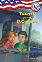 Trapped on the D.C. Train! (Capital Mysteries #13)