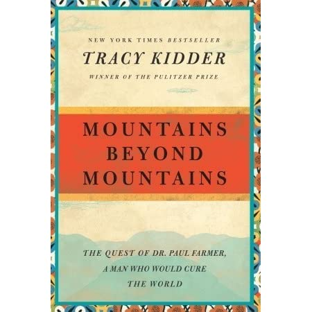 mountains beyond mountains paul farmer essay Writer, tracy kidder (2004), brings to the forefront that the noble deeds of a modern day saint, paul farmer, throughout his composing in mountains beyond mountains he exemplifies how a single person can lead nations toward recovery, even in the midst of war, turmoil, limited funds, or mountains of bureaucratic red tape.