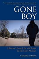 Gone Boy: A Father's Search for the Truth in His Son's Murder