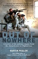 Out of Nowhere: A history of the military sniper, from the Sharpshooter to Afghanistan (General Military)