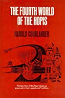 The Fourth World of the Hopis: The Epic Story of the Hopi Indians as Preserved in Their Legends and Traditions
