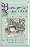 Brother Juniper's Bread Book: Slow-rise As Method And Metaphor