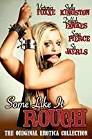 Some Like it Rough (A Collection of Hot Sex Stories)