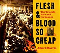 Flesh & Blood So Cheap: The Triangle Fire and Its Legacy