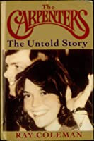 The Carpenters: The Untold Story: An Authorized Biography