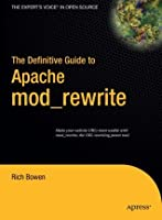 The Definitive Guide to Apache mod_rewrite (Definitive Guide)