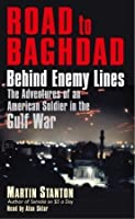 Road to Baghdad: Behind Enemy Lines: The Adventures of an American Soldier in the Gulf War