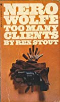 Too Many Clients (A Nero Wolfe Mystery)