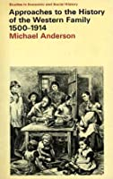 Approaches To The History Of The Western Family, 1500 1914