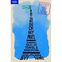 By the Seat of My Pants: Humorous Tales of Travel & Misadventure