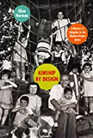 Kinship by Design: A History of Adoption in the Modern United States