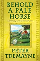 Behold a Pale Horse (Sister Fidelma, #22)