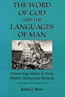 Word Of God & The Languages Of Man: Interpreting Nature In Early Modern Science And Medicine Volume I, Ficino To Descartes
