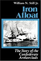 Iron Afloat: The Story of the Confederate Armorclads