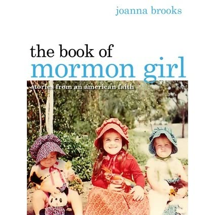 the book of mormon girl stories from an american faith by joanna brooks reviews discussion. Black Bedroom Furniture Sets. Home Design Ideas