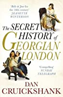 The Secret History of Georgian London: How the Wages of Sin Shaped the Capital