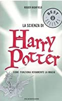 La scienza di Harry Potter: Come funziona veramente la magia