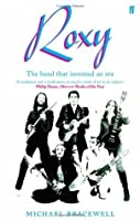 Re-make/Re-model: Art, Pop, Fashion and the making of Roxy Music, 1953-1972: The Band That Invented an Era