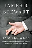 Tangled Webs: How False Statements are Undermining America: From Martha Stewart to Bernie Madoff