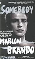 Somebody: The Reckless Life and Remarkable Career of Marlon Brando