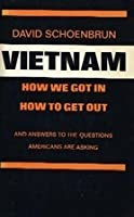 Vietnam: How We Got In, How to Get Out