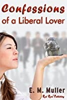 Confessions of a LIberal Lover