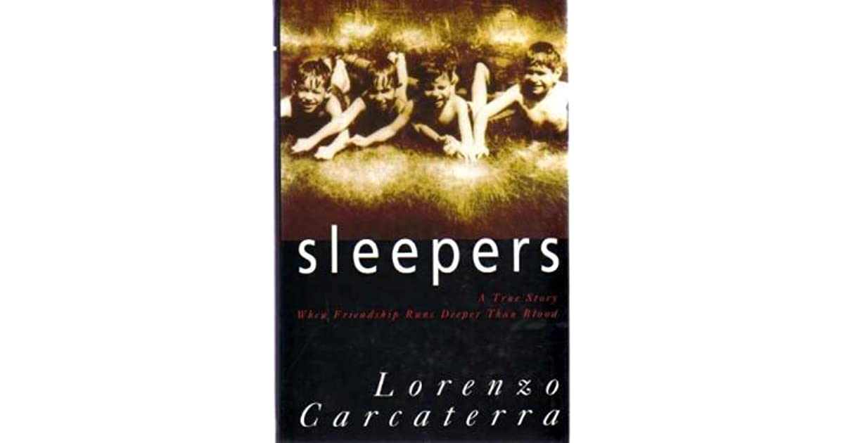 sleepers by lorenzo caracttera essay Lorenzo carcaterra, #1 new york times bestselling author of sleepers, a safe place, apaches, gangster, street boys, paradise city, chasers, midnight angels and the wolf.