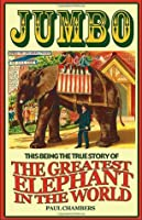 Jumbo: This being the true story of the world's greatest elephant