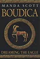 Boudica: Dreaming the Eagle (Boudica, #1)