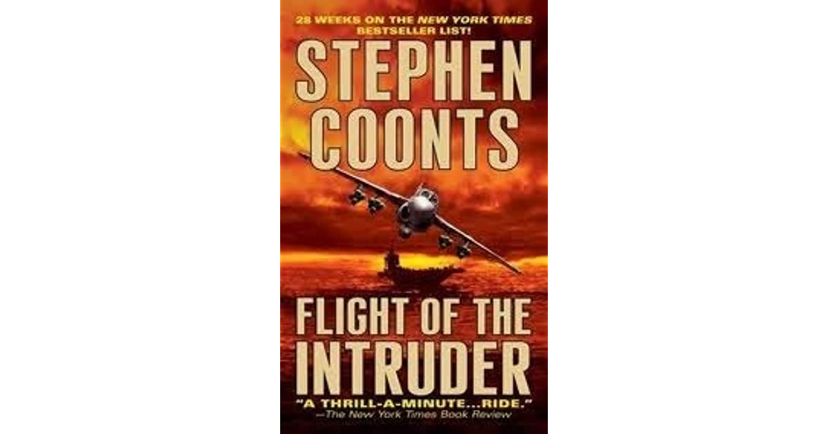 a book report on flight of the intruder a novel by stephen coonts Jake grafton is one of the series of that include techno-thriller books by american writer stephen coonts the first novel in this series, flight of the intruder, was actually adapted into a movie in 1991 and it starred willem dafoe and danny glover.