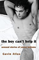The Boy Can't Help It: Sensual Stories of Young Bottoms