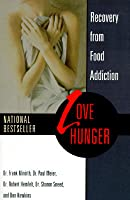 Love Hunger: Recovery from Food Addiction