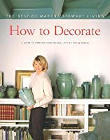 How to Decorate: The Best of Martha Stewart Living