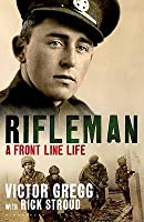 Rifleman: A Front Line Life. Rick Stroud and Victor Gregg