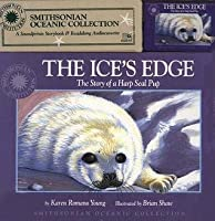 The Ice's Edge: The Story of a Harp Seal Pup