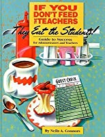 If You Don't Feed the Teachers They Eat the Students!: A Guide to Success for Administrators and Teachers