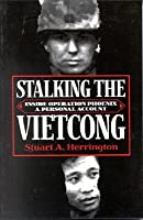 Stalking The Vietcong: Inside Operation Phoenix- A Personal Account