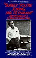 """Surely You're Joking, Mr. Feynman!"" Adventures of a Curious Character"