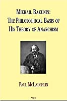 Mikhail Bakunin: The Philosophical Basis of His Theory of Anarchy (eBook)