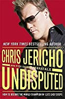 Undisputed: How To Become World Champion In 1,372 Easy Steps. Chris Jericho