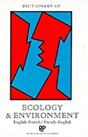 Dictionary of Ecology and the Environment ; English-French-French-English (French Edition)