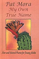 My Own True Name: New and Selected Poems for Young Adults, 1984-1999
